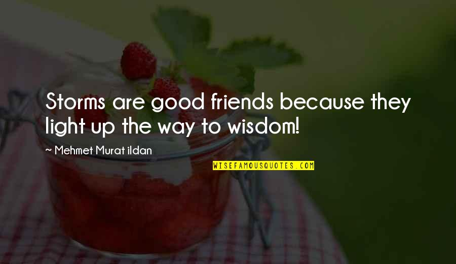 Good Friends Are Quotes By Mehmet Murat Ildan: Storms are good friends because they light up