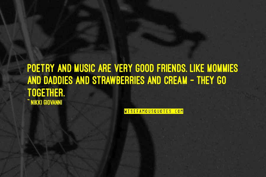 Good Friends Are Quotes By Nikki Giovanni: Poetry and music are very good friends. Like