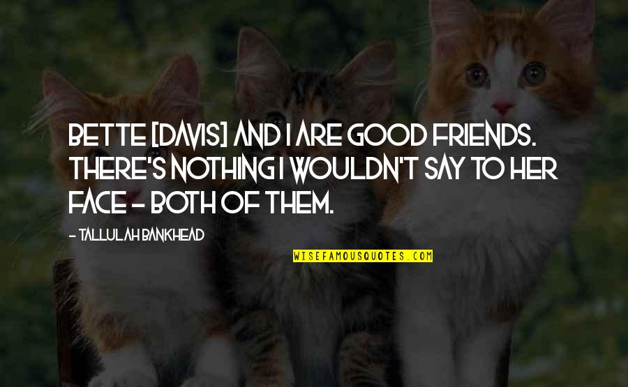 Good Friends Are Quotes By Tallulah Bankhead: Bette [Davis] and I are good friends. There's