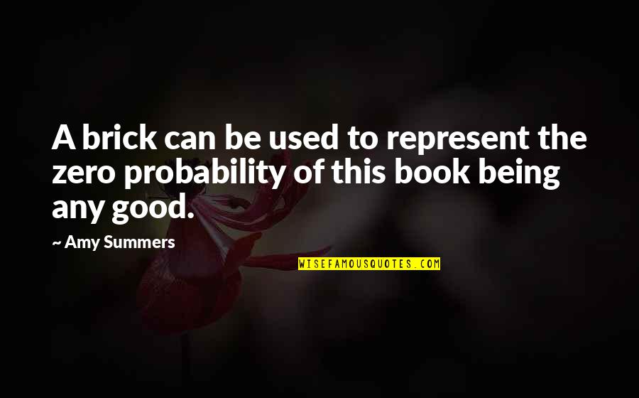 Good Funny Quotes By Amy Summers: A brick can be used to represent the