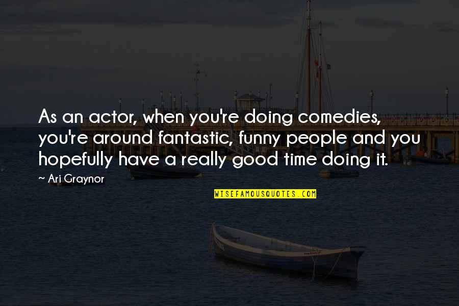 Good Funny Quotes By Ari Graynor: As an actor, when you're doing comedies, you're
