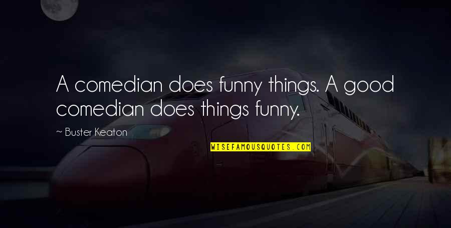 Good Funny Quotes By Buster Keaton: A comedian does funny things. A good comedian
