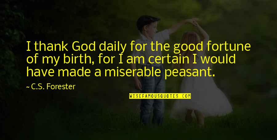 Good Funny Quotes By C.S. Forester: I thank God daily for the good fortune