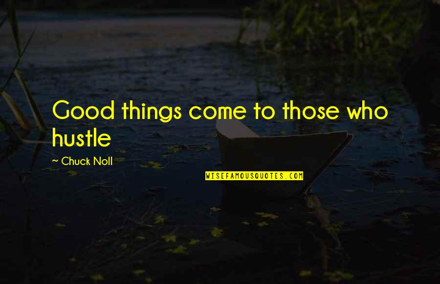 Good Funny Quotes By Chuck Noll: Good things come to those who hustle