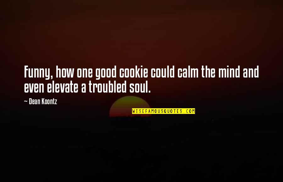 Good Funny Quotes By Dean Koontz: Funny, how one good cookie could calm the