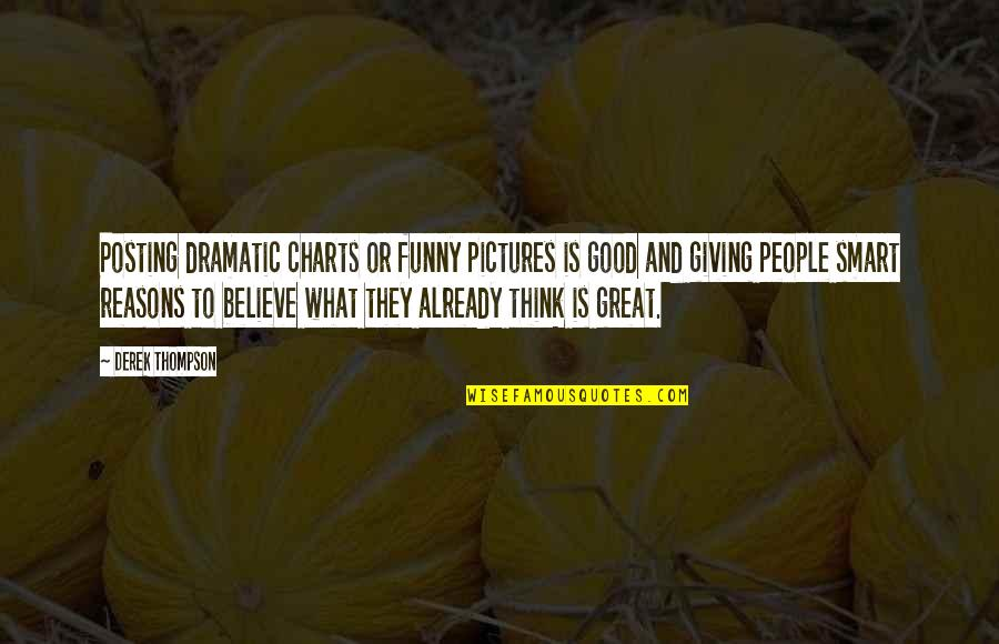 Good Funny Quotes By Derek Thompson: Posting dramatic charts or funny pictures is good