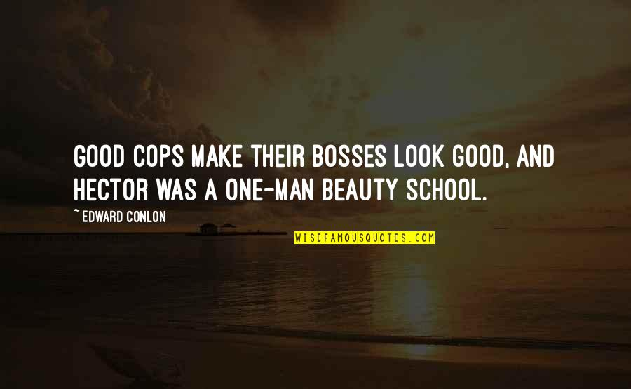Good Funny Quotes By Edward Conlon: Good cops make their bosses look good, and