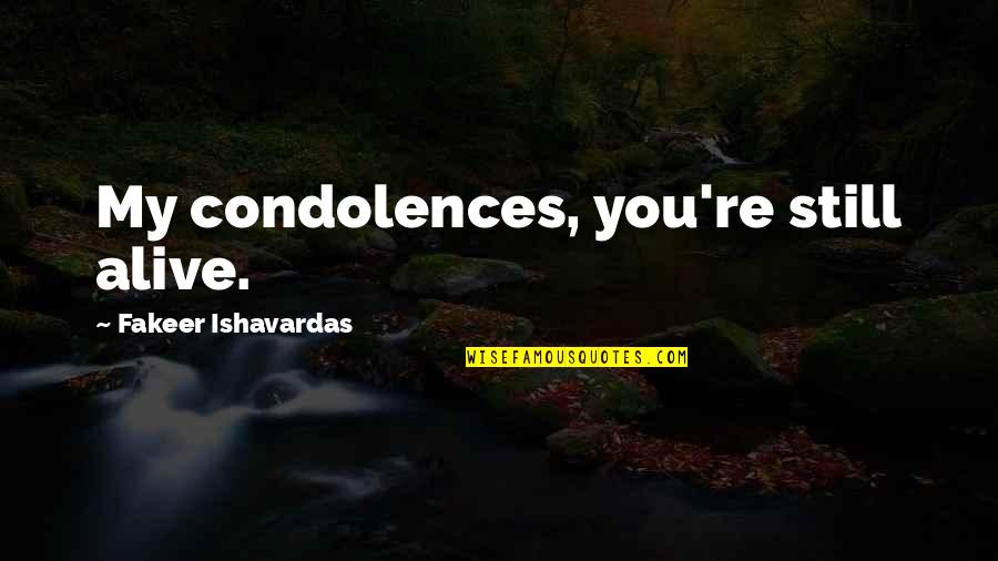 Good Funny Quotes By Fakeer Ishavardas: My condolences, you're still alive.