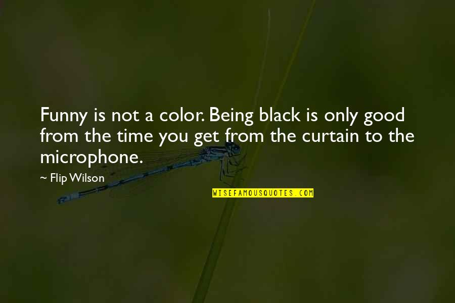 Good Funny Quotes By Flip Wilson: Funny is not a color. Being black is