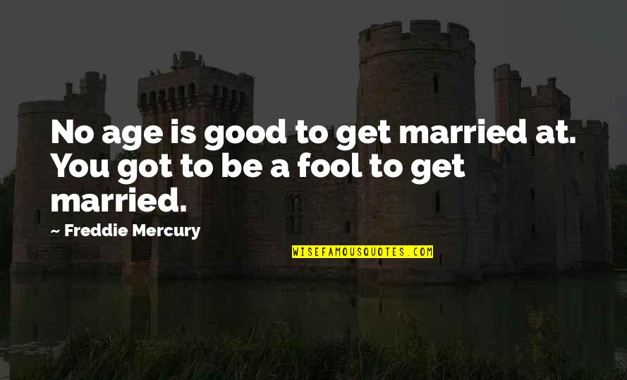 Good Funny Quotes By Freddie Mercury: No age is good to get married at.