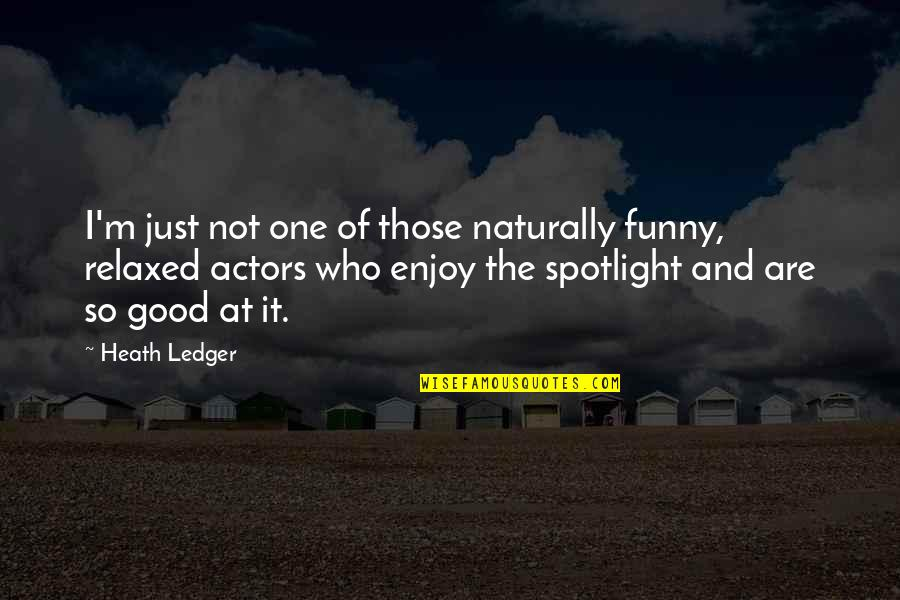 Good Funny Quotes By Heath Ledger: I'm just not one of those naturally funny,