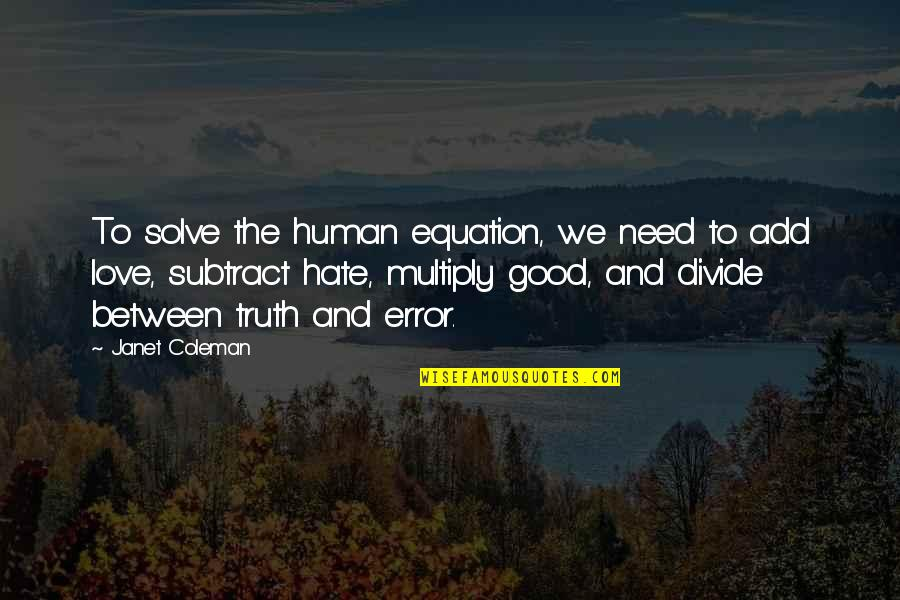 Good Funny Quotes By Janet Coleman: To solve the human equation, we need to