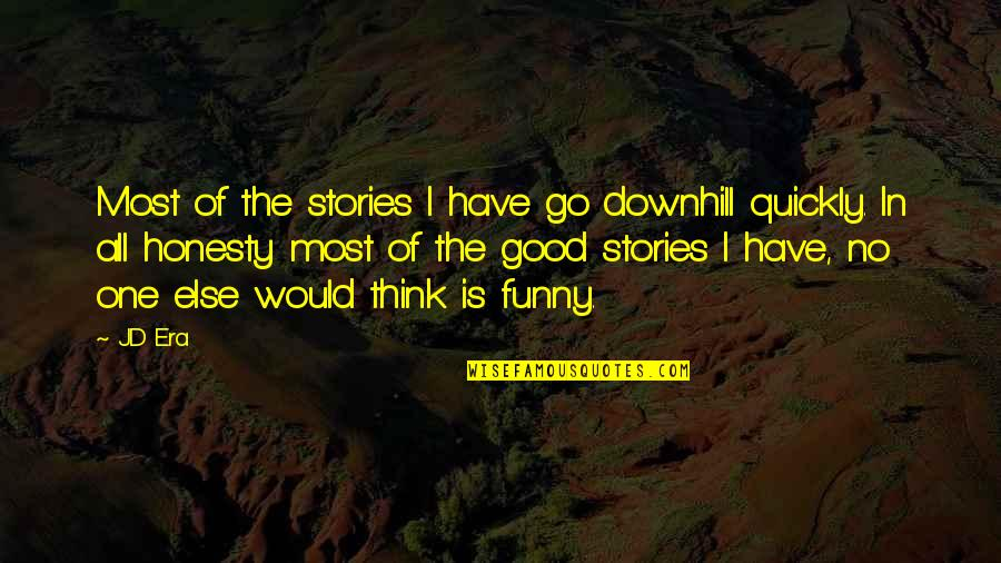 Good Funny Quotes By JD Era: Most of the stories I have go downhill