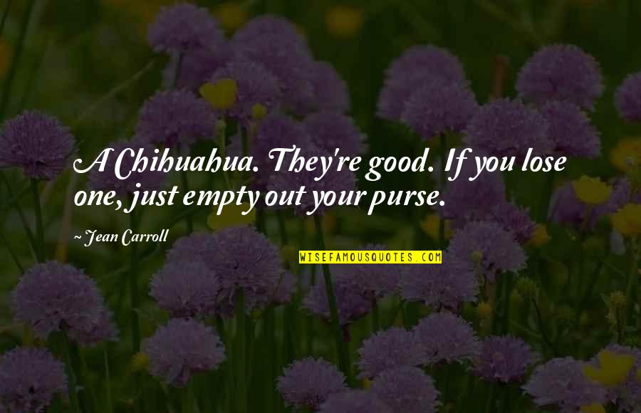Good Funny Quotes By Jean Carroll: A Chihuahua. They're good. If you lose one,