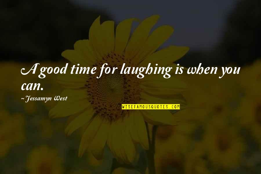 Good Funny Quotes By Jessamyn West: A good time for laughing is when you