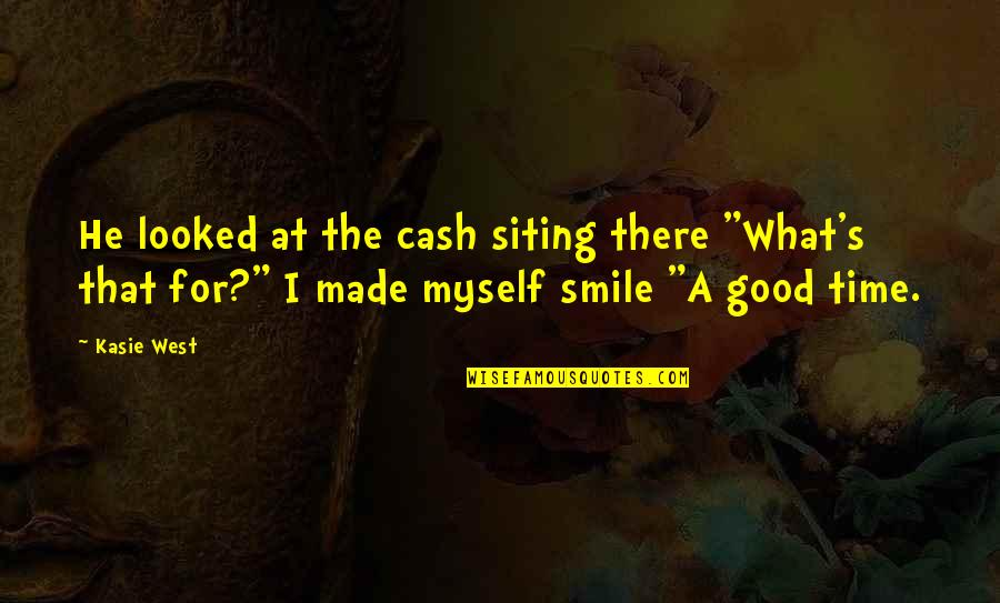 """Good Funny Quotes By Kasie West: He looked at the cash siting there """"What's"""