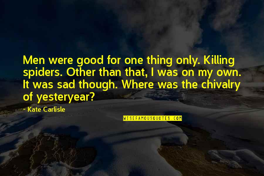Good Funny Quotes By Kate Carlisle: Men were good for one thing only. Killing