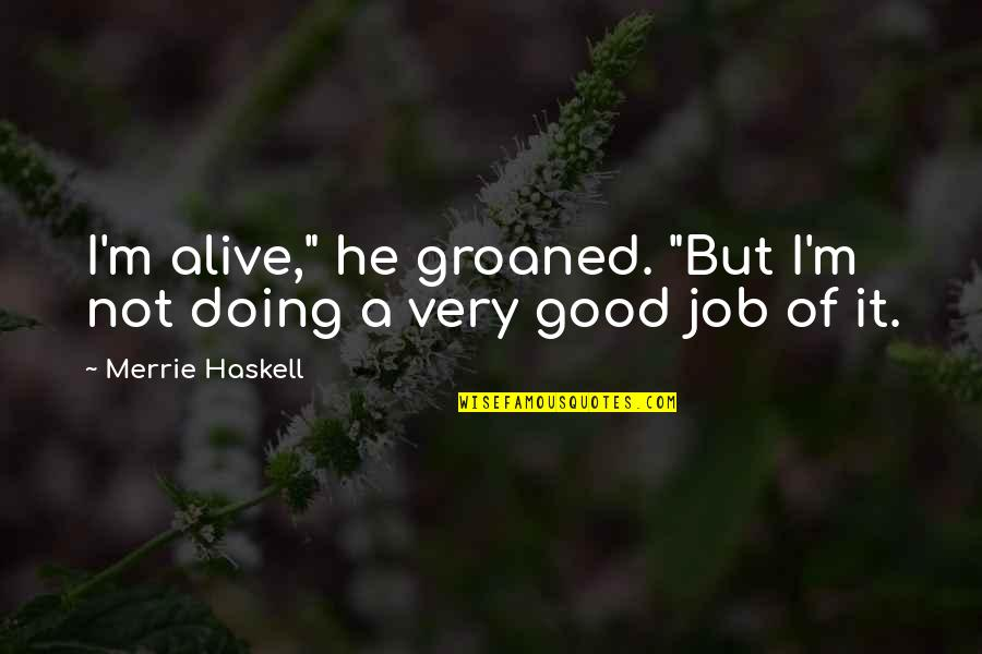 """Good Funny Quotes By Merrie Haskell: I'm alive,"""" he groaned. """"But I'm not doing"""