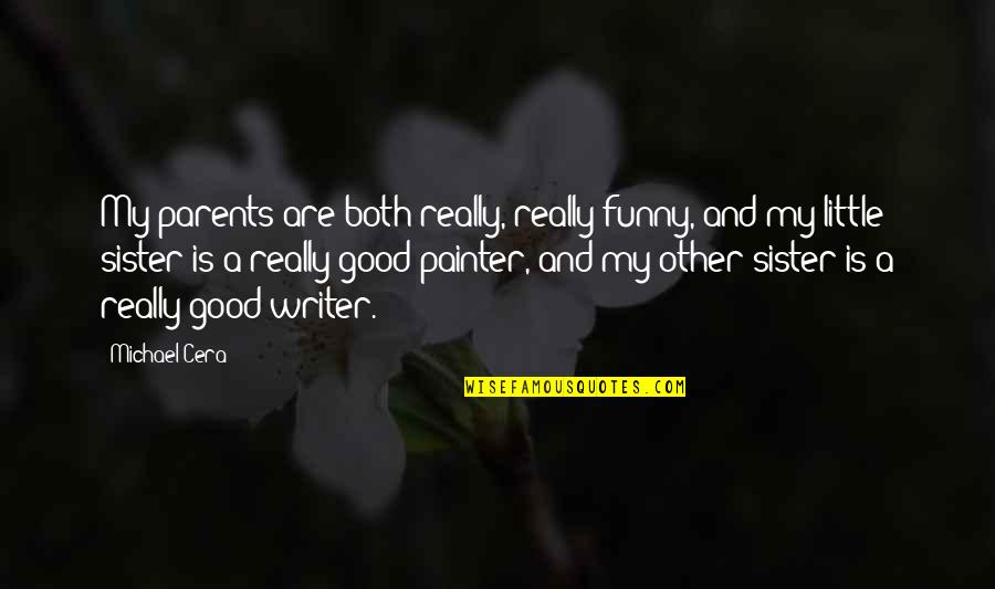Good Funny Quotes By Michael Cera: My parents are both really, really funny, and