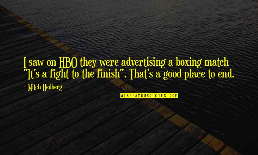 Good Funny Quotes By Mitch Hedberg: I saw on HBO they were advertising a