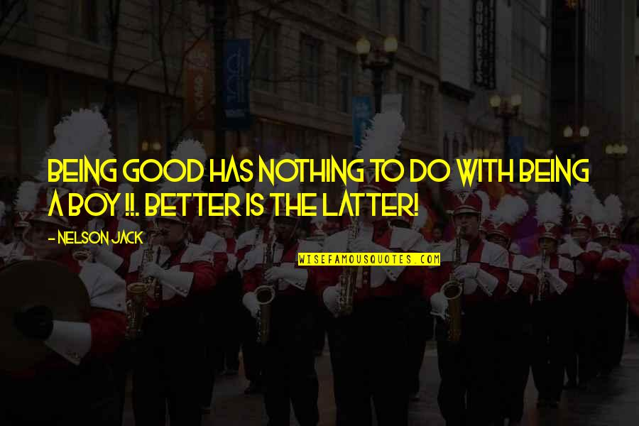 Good Funny Quotes By Nelson Jack: Being good has nothing to do with being