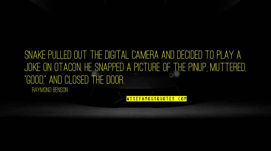 Good Funny Quotes By Raymond Benson: Snake pulled out the digital camera and decided