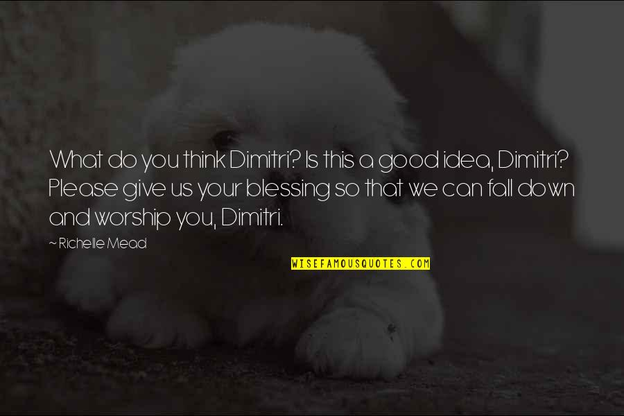 Good Funny Quotes By Richelle Mead: What do you think Dimitri? Is this a