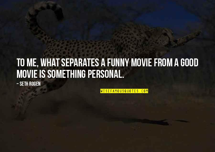 Good Funny Quotes By Seth Rogen: To me, what separates a funny movie from