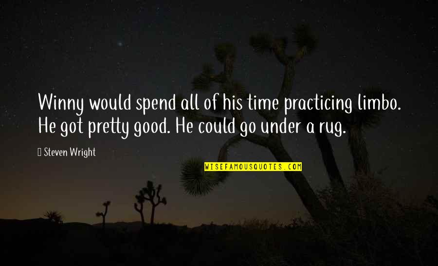 Good Funny Quotes By Steven Wright: Winny would spend all of his time practicing