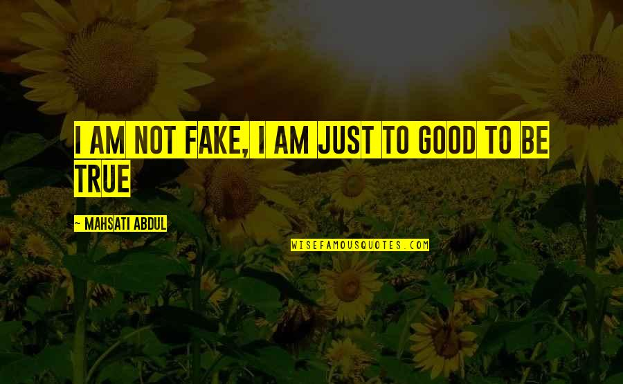 Good Funny True Quotes By Mahsati Abdul: I am not fake, I am just to