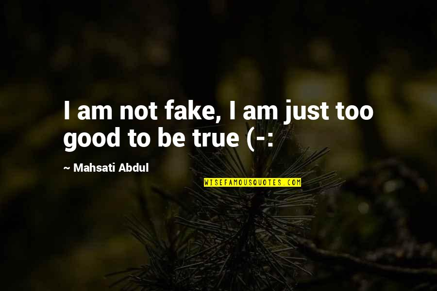 Good Funny True Quotes By Mahsati Abdul: I am not fake, I am just too