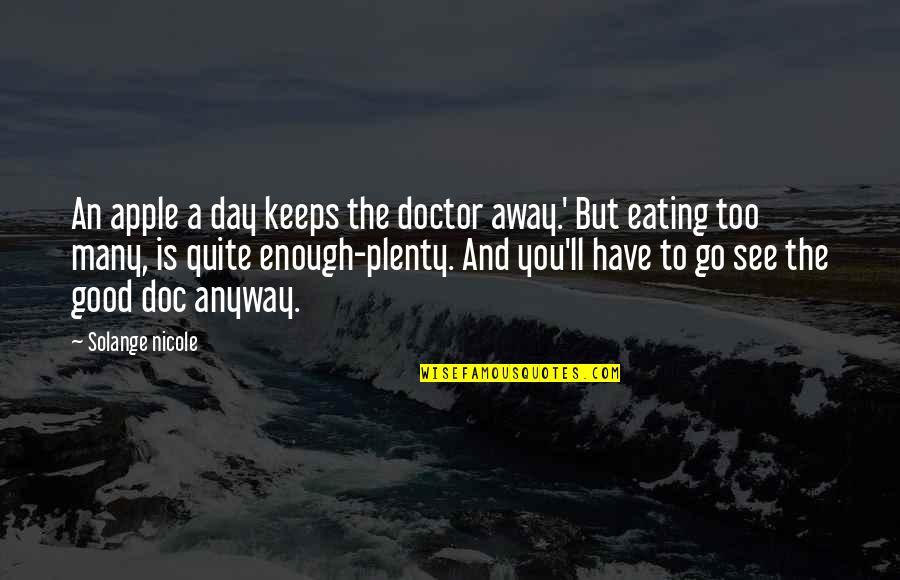Good Funny True Quotes By Solange Nicole: An apple a day keeps the doctor away.'