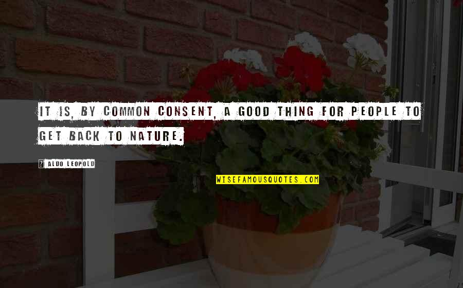 Good Get Back At Your Ex Quotes By Aldo Leopold: It is, by common consent, a good thing