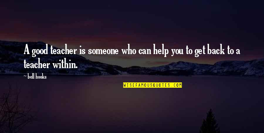 Good Get Back At Your Ex Quotes By Bell Hooks: A good teacher is someone who can help