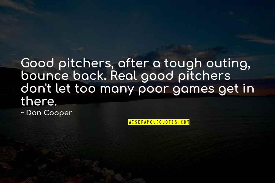 Good Get Back At Your Ex Quotes By Don Cooper: Good pitchers, after a tough outing, bounce back.