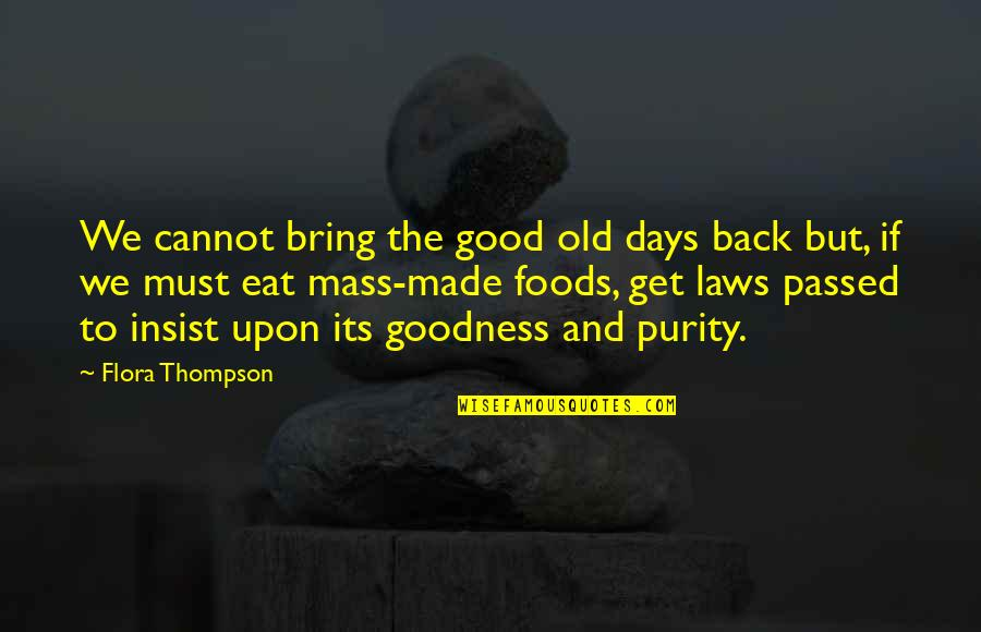 Good Get Back At Your Ex Quotes By Flora Thompson: We cannot bring the good old days back