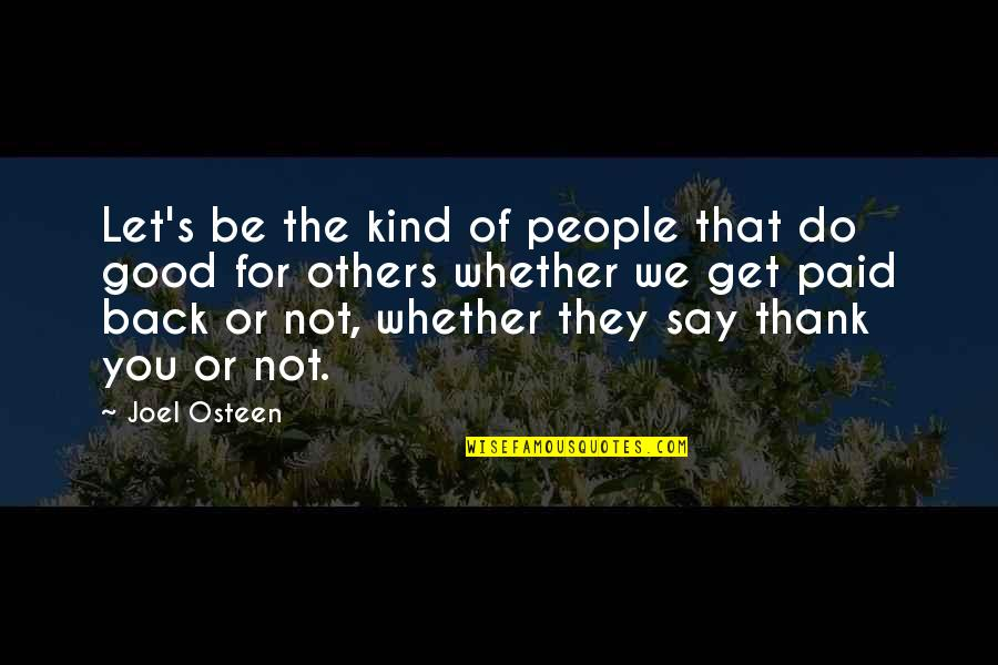 Good Get Back At Your Ex Quotes By Joel Osteen: Let's be the kind of people that do