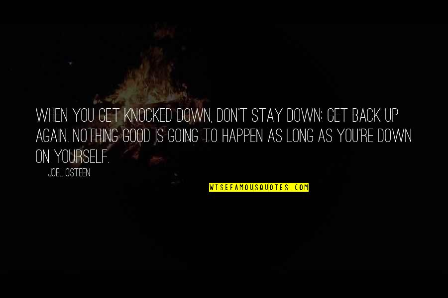 Good Get Back At Your Ex Quotes By Joel Osteen: When you get knocked down, don't stay down;