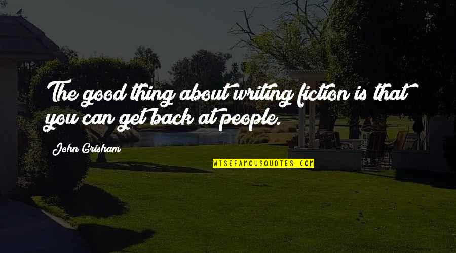 Good Get Back At Your Ex Quotes By John Grisham: The good thing about writing fiction is that