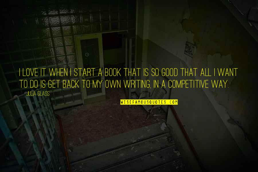 Good Get Back At Your Ex Quotes By Julia Glass: I love it when I start a book