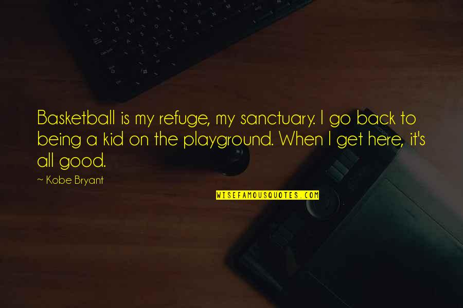 Good Get Back At Your Ex Quotes By Kobe Bryant: Basketball is my refuge, my sanctuary. I go