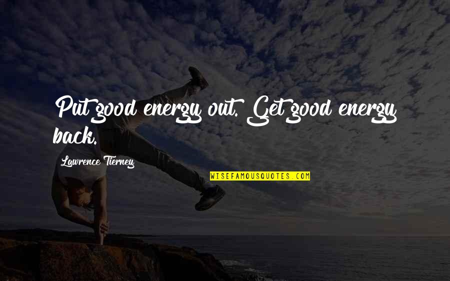 Good Get Back At Your Ex Quotes By Lawrence Tierney: Put good energy out. Get good energy back.