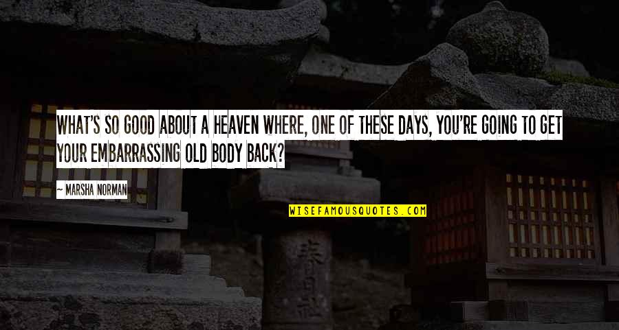 Good Get Back At Your Ex Quotes By Marsha Norman: What's so good about a heaven where, one