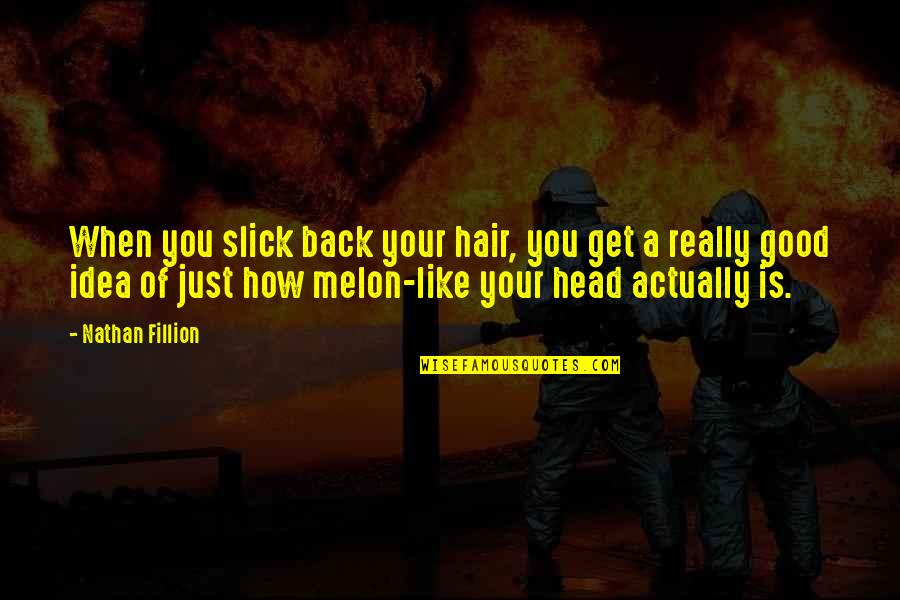 Good Get Back At Your Ex Quotes By Nathan Fillion: When you slick back your hair, you get