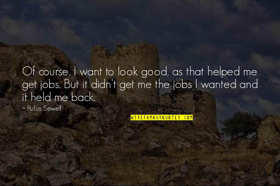 Good Get Back At Your Ex Quotes By Rufus Sewell: Of course, I want to look good, as