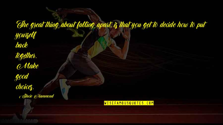 Good Get Back At Your Ex Quotes By Stacie Hammond: The great thing about falling apart, is that