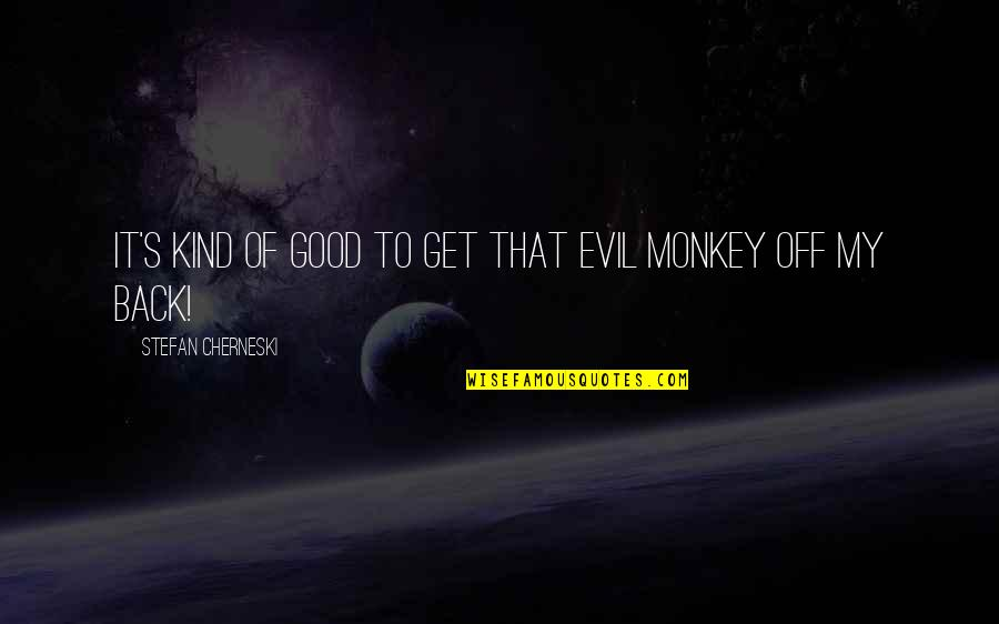 Good Get Back At Your Ex Quotes By Stefan Cherneski: It's kind of good to get that evil