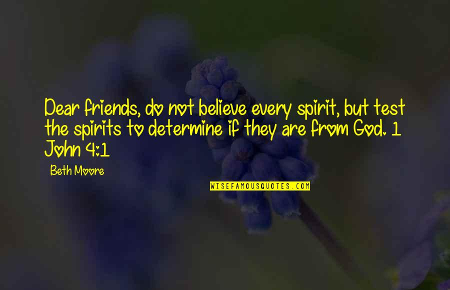 Good Harvey Penick Quotes By Beth Moore: Dear friends, do not believe every spirit, but