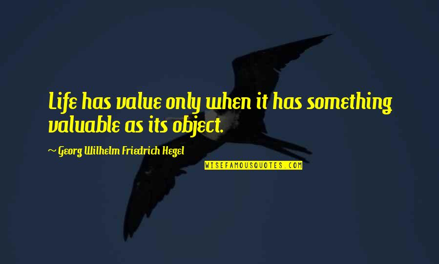 Good Harvey Penick Quotes By Georg Wilhelm Friedrich Hegel: Life has value only when it has something