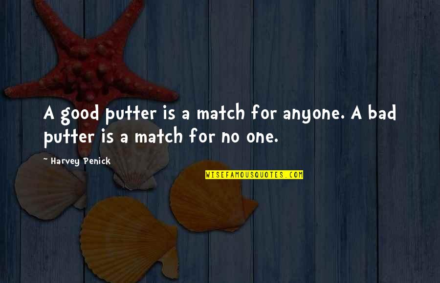 Good Harvey Penick Quotes By Harvey Penick: A good putter is a match for anyone.